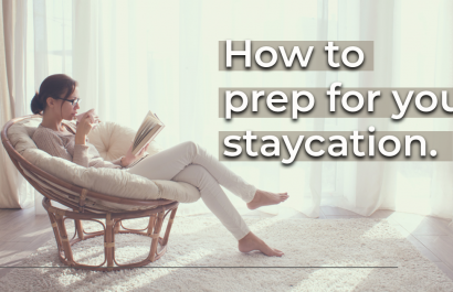 How to Prep For Your Staycation