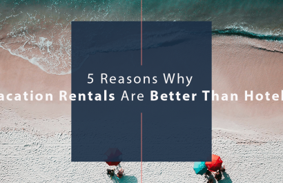 5 Reasons Why Vacation Rentals Are Better Than Hotels