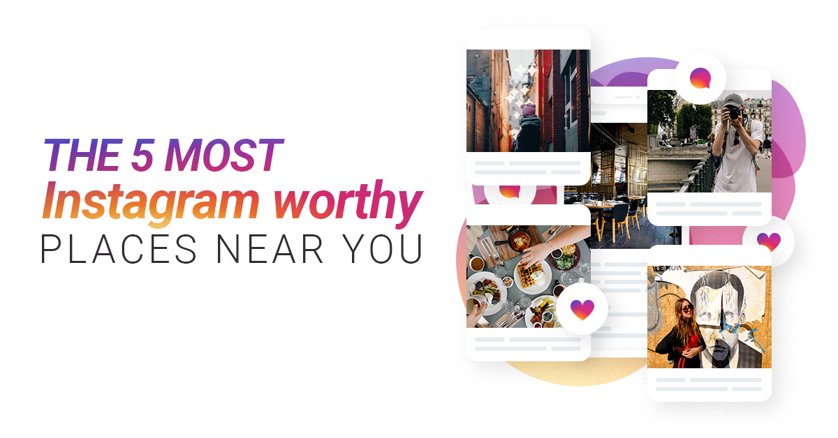 The 5 Most Instagram Worthy Places Near You