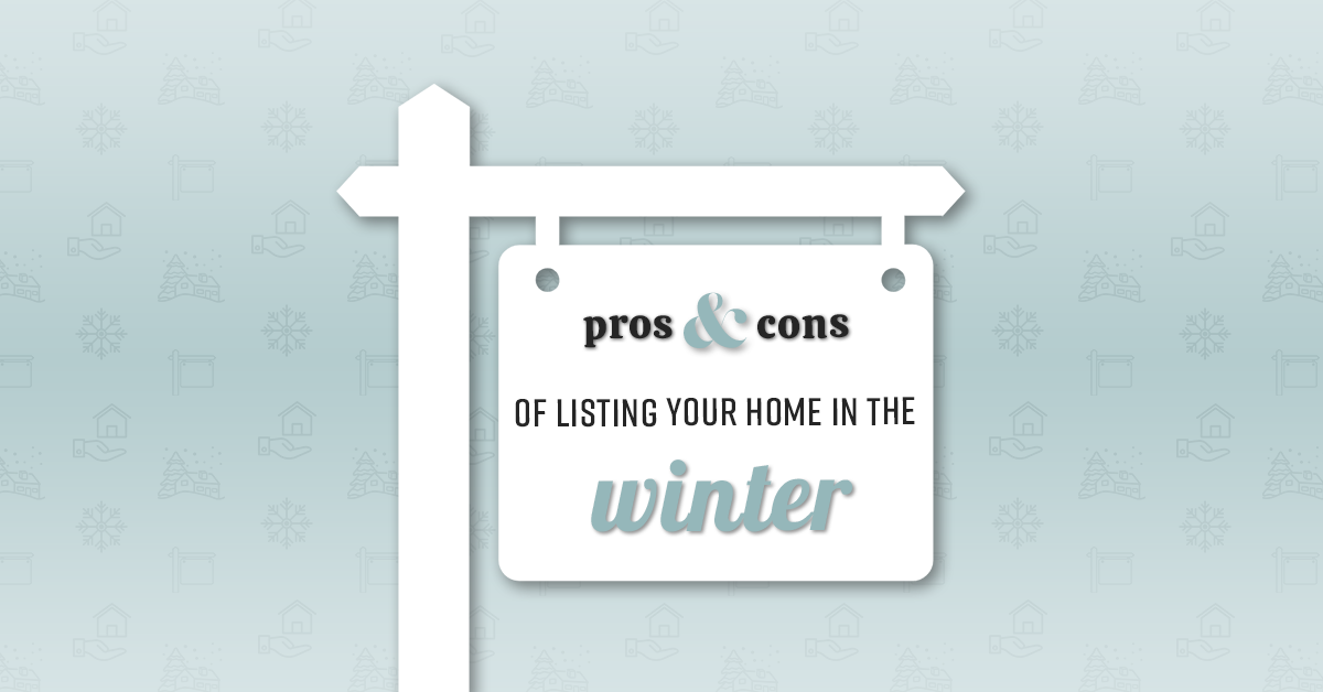 "Pros & Cons Of Listing Your Home In The ""Winter"""
