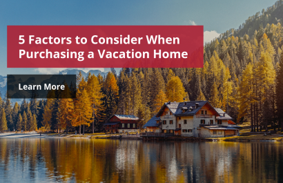 5 Factors to Consider When Buying a Vacation Home
