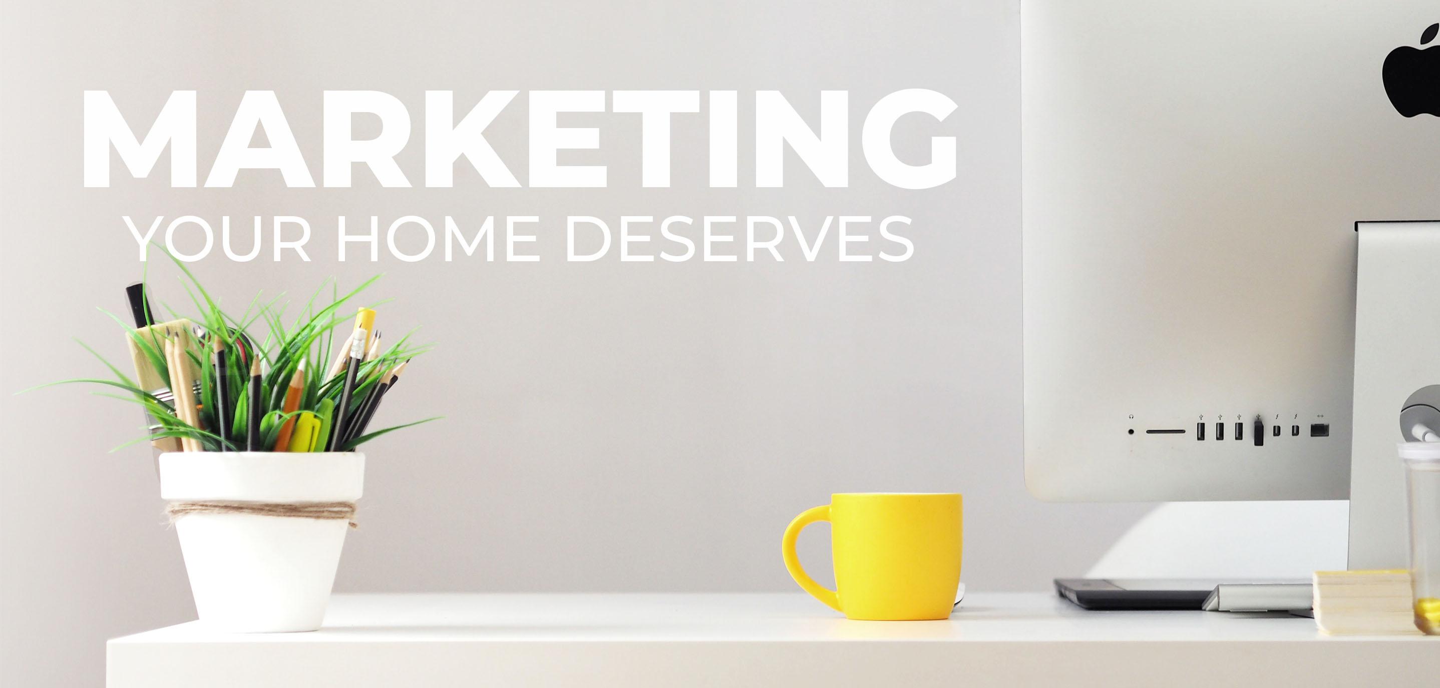 Marketing Your Home Deserves