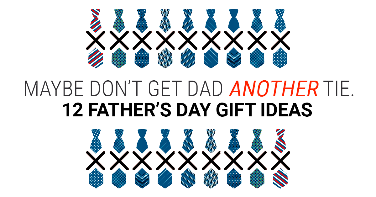 12 Thoughtful Father's Day Gifts (That Aren't Ties)