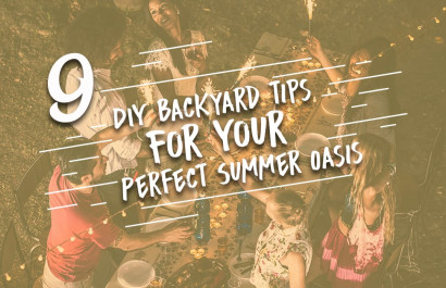 9 DIY Backyard Tips to Make For Your Perfect Summer Oasis
