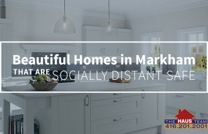 Beautiful Homes in Markham That Are Socially Distant Safe