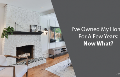 I've Owned My Home For A Few Years: Now What?