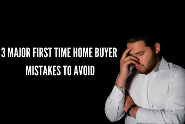 3 Major First Time Home Buyer Mistakes And How To Avoid Them