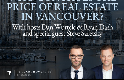 The Vancouver Life Real Estate Podcast Episode 27 - Who Controls The Price Of Real Estate In Vancouver? With Steve Saretsky