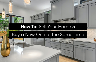 How To Guide: Sell Your Home & Buy a New One at the Same Time