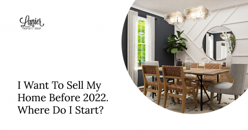 I Want To Sell My Home Before 2022. Where Do I Start?