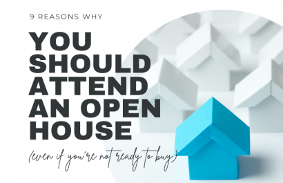 9 Reasons Why You Should Attend An Open House (Even if You're Not Ready to Buy)