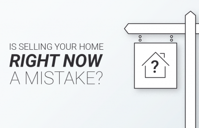 Is Selling Your Home Right Now A Mistake?