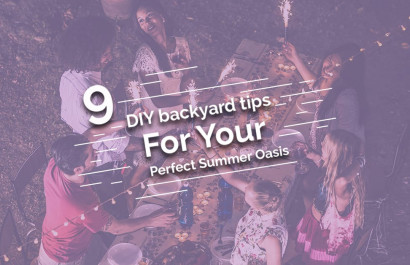 9 DIY Backyard Tips to Create Your Perfect Summer Oasis