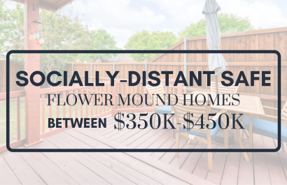 Socially-Distant Safe Homes in Flower Mound Between $350k-$450k