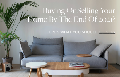 Buying or Selling Your Home By the End of 2021? Here's What You Should Do Now