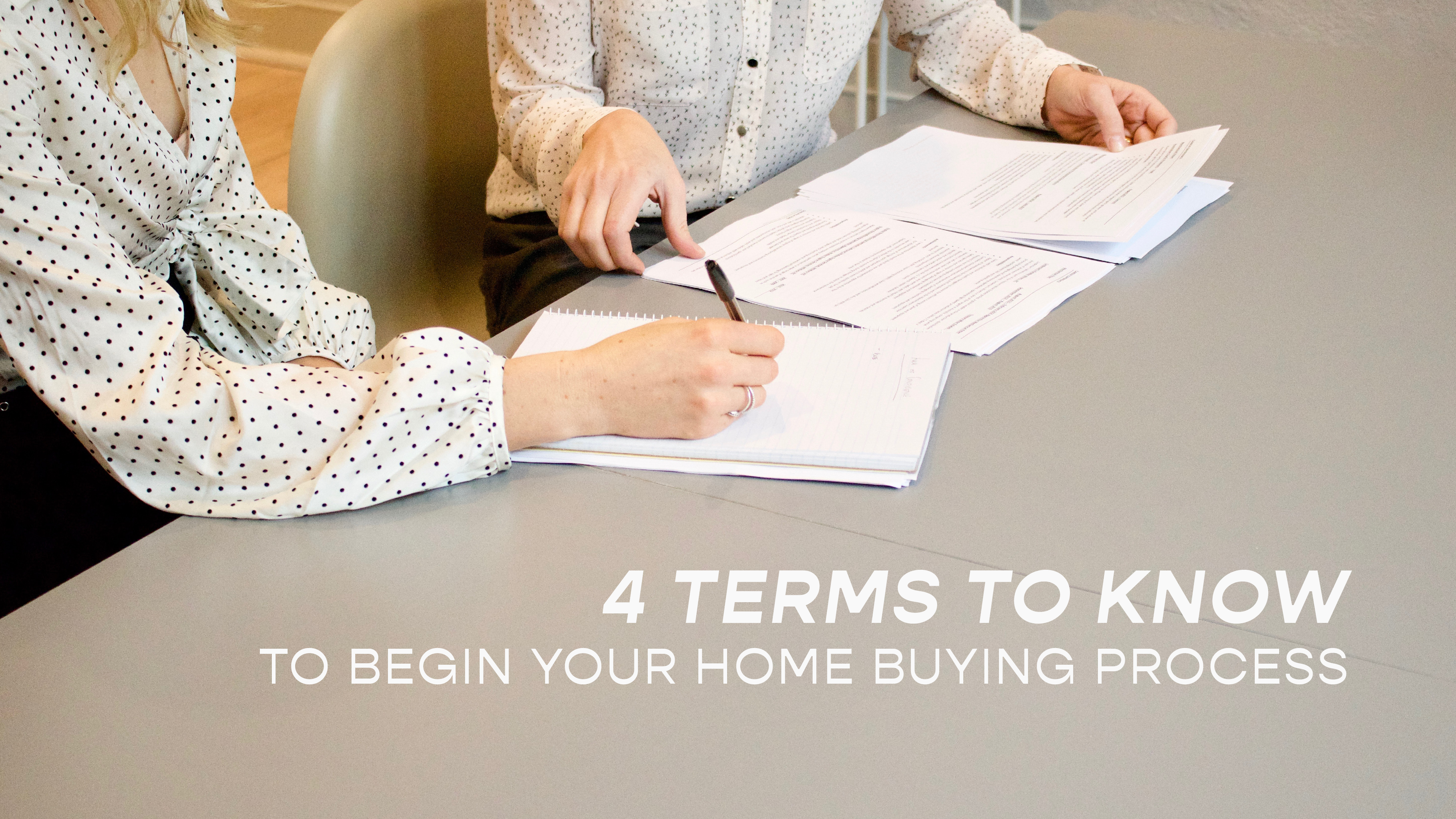 4 Terms to Know to Begin Your Home Buying Process