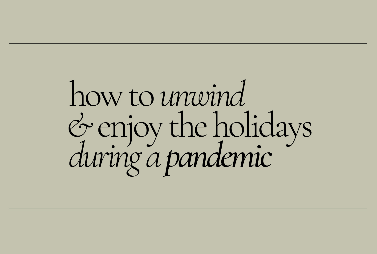 How to Unwind & Enjoy the Holidays During a Pandemic