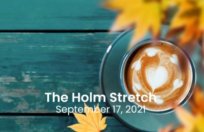 The Holm Stretch September 17,  2021