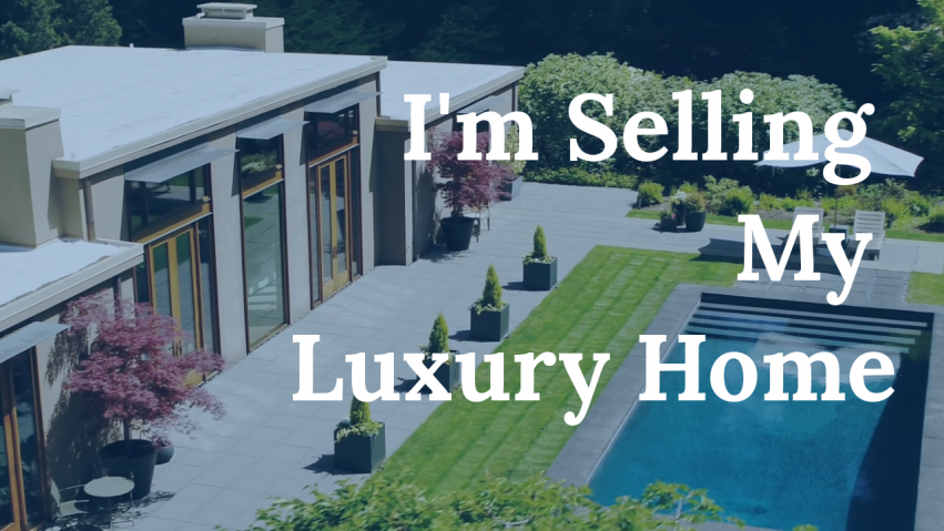I'm Selling My Luxury Home - Seattle Real Estate