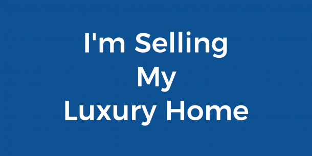I'm Selling My Luxury Home