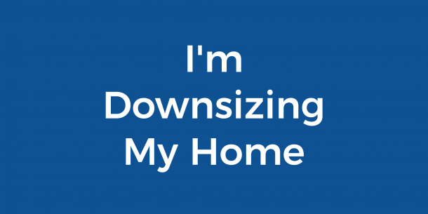 I'm Downsizing My Home