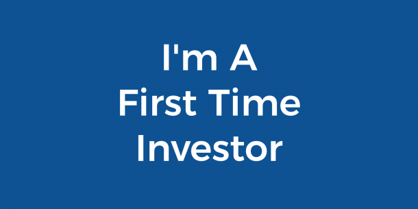 I'm A First Time Investor