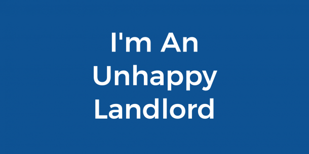 I'm An Unhappy Landlord