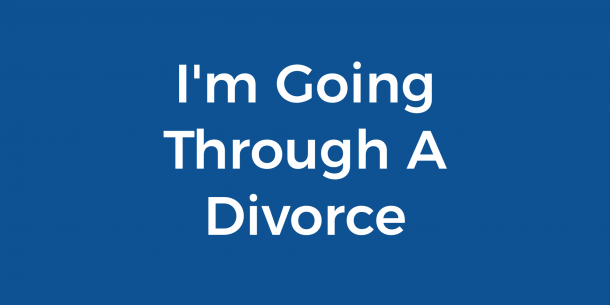 I'm Going Through A Divorce