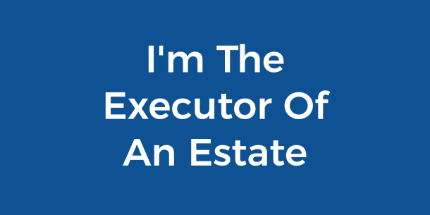 I'm The Executor Of An Estate