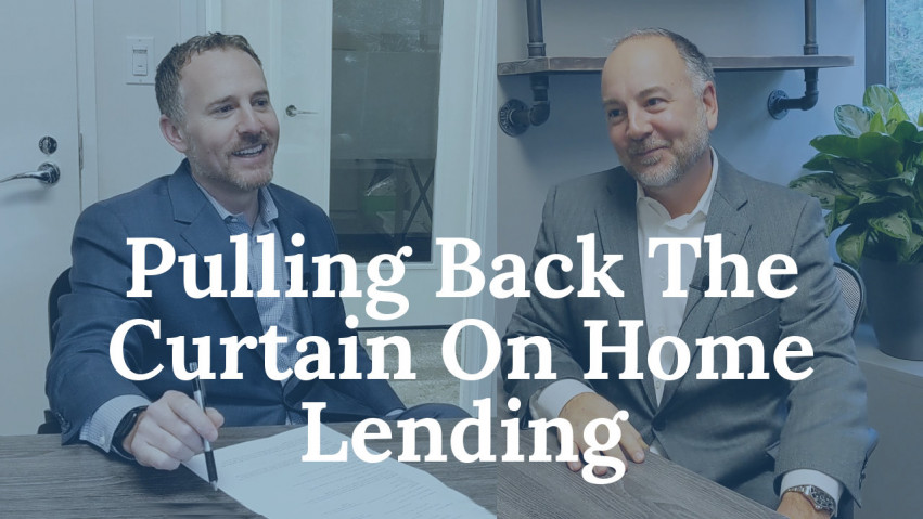 Pulling Back The Curtain On Home Lending