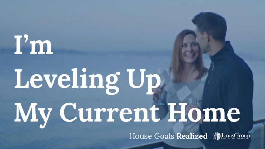 I'm Leveling Up My Current Home - Seattle Real Estate