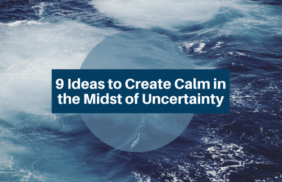 9 Ideas to Create Calm in the Midst of Uncertainty