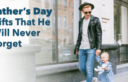 Father's Day Gifts That He Will Never Forget