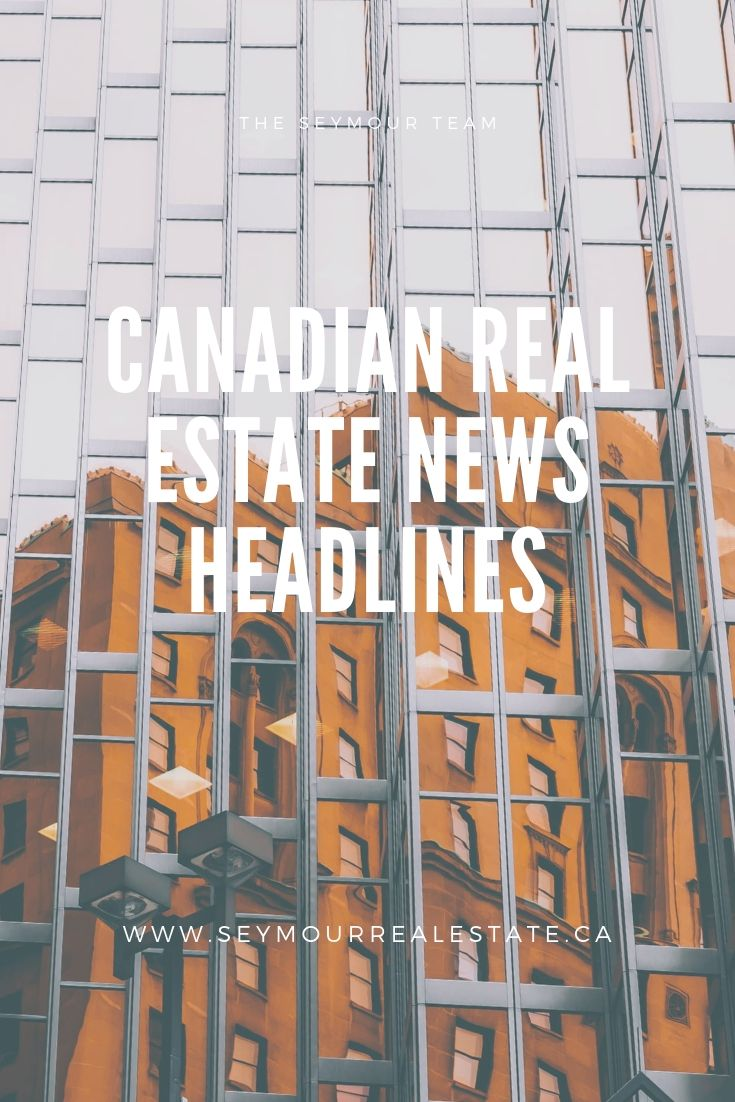 Canadian Real Estate News Headlines (June 7th 2019) | Jethro Seymour, Top Toronto Real Estate Broker