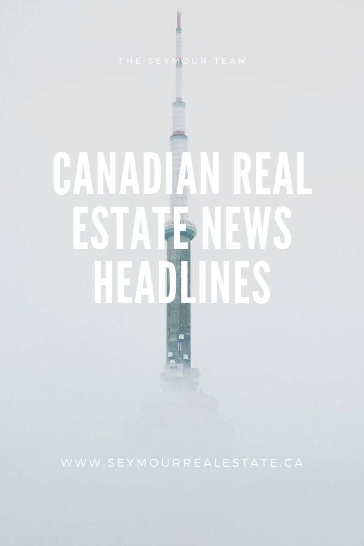 Canadian Real Estate News Headlines (June 10th 2019) | Jethro Seymour, Top Toronto Real Estate Broker