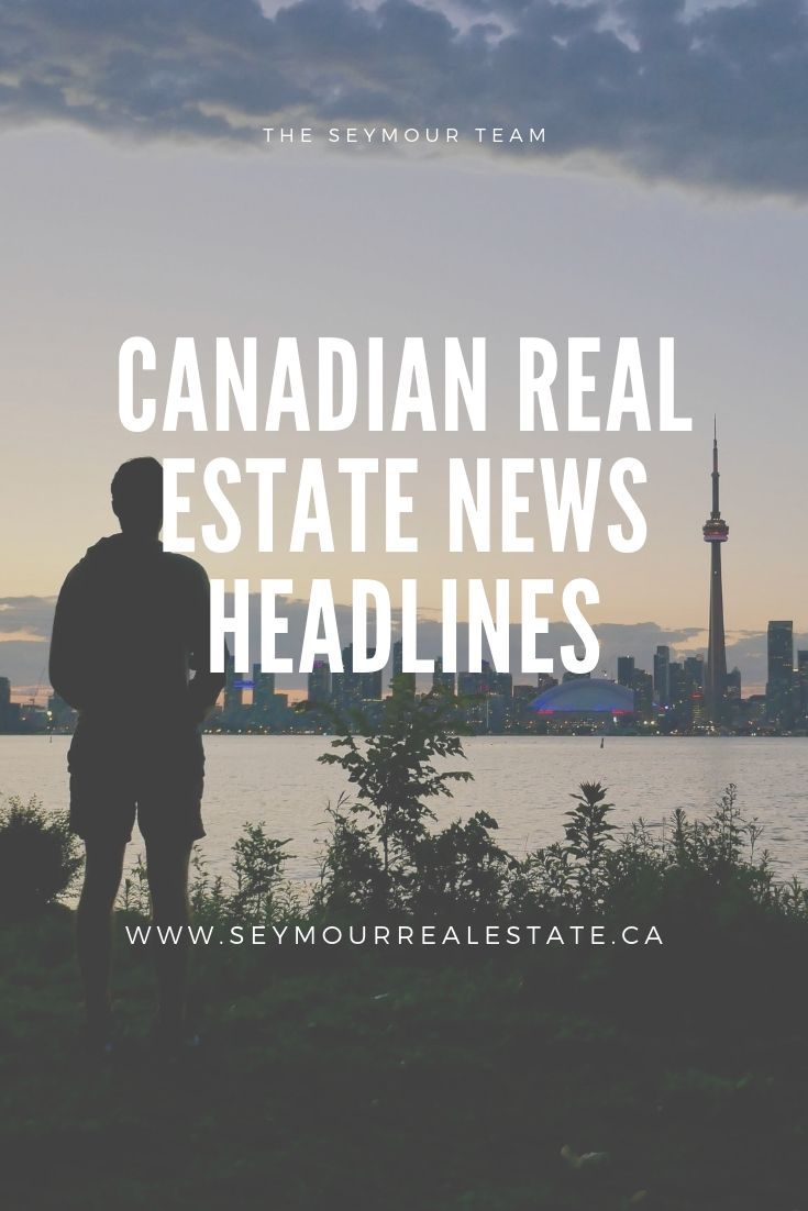 Canadian Real Estate News Headlines (July 23rd 2019) | Jethro Seymour, Top Toronto Real Estate Broker