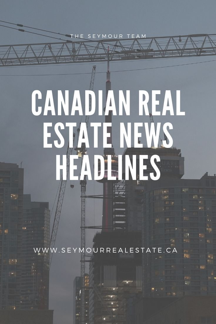 Canadian Real Estate News Headlines (June 22nd 2019) | Jethro Seymour, Top Toronto Real Estate Broker