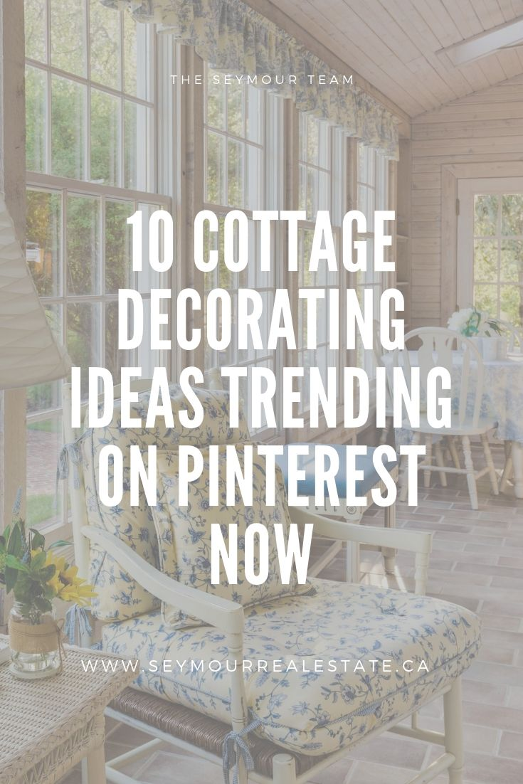 10 Cottage Decorating Ideas Trending On Pinterest Now | Jethro Seymour, Top Toronto Real Estate Broker