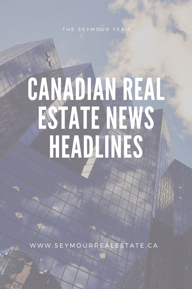 Canadian Real Estate News Headlines (July 8th 2019) | Jethro Seymour, Top Toronto Real Estate Broker