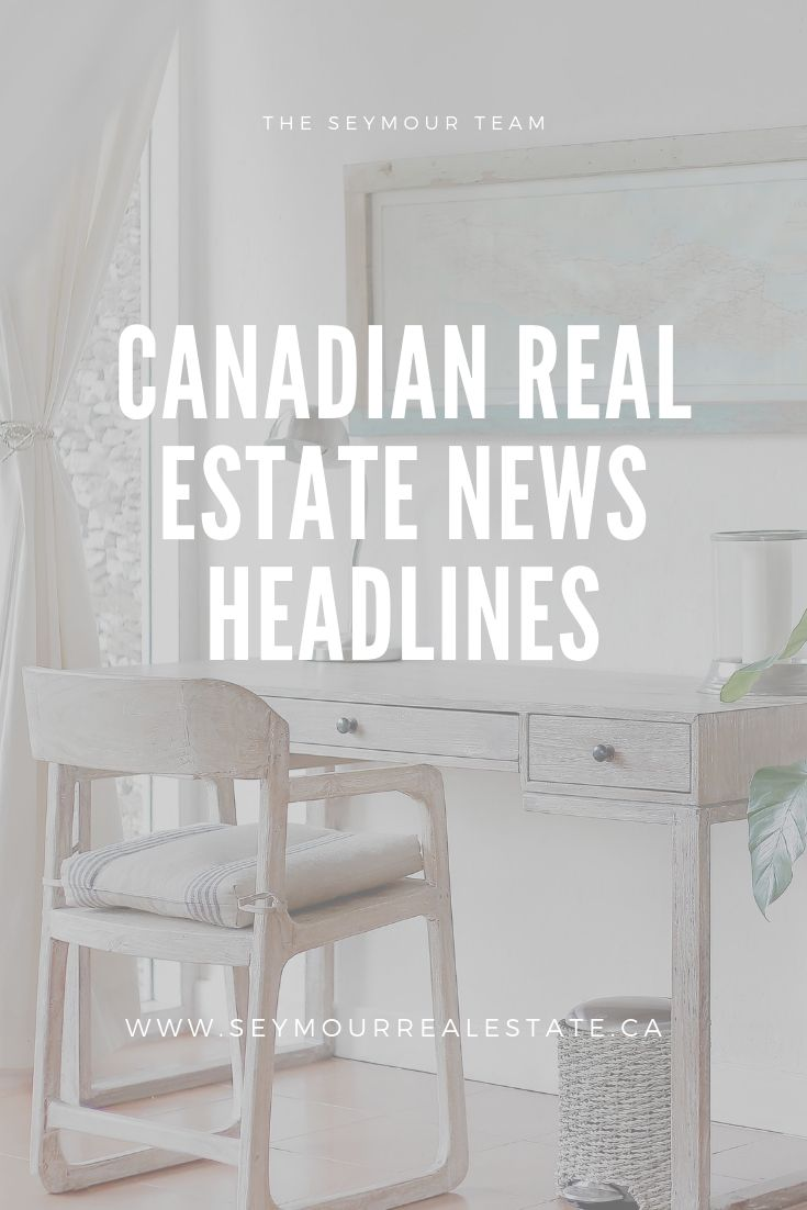 Canadian Real Estate News Headlines (July 12 th 2019) | Jethro Seymour, Top Toronto Real Estate Broker