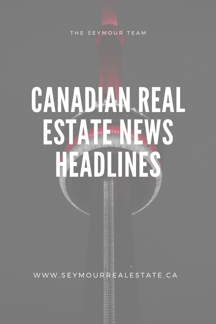 Canadian Real Estate News Headlines (July 19th 2019) | Jethro Seymour, Top Toronto Real Estate Broker