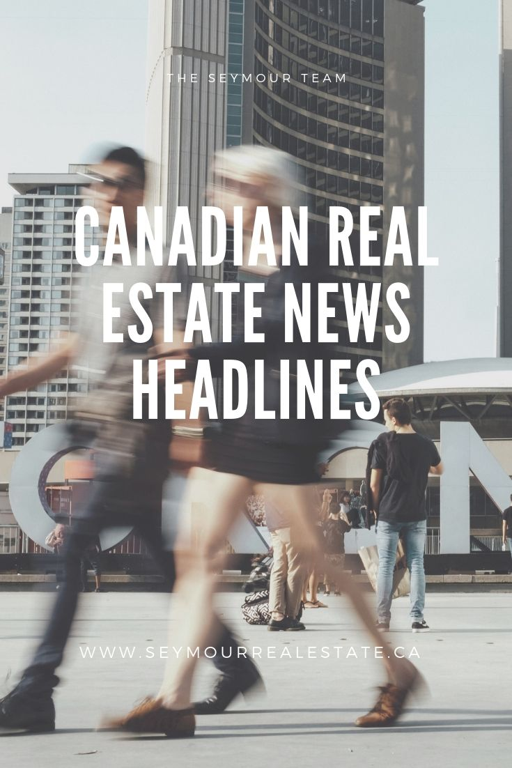 Canadian Real Estate News Headlines (July 30th 2019) | Jethro Seymour, Top Toronto Real Estate Broker