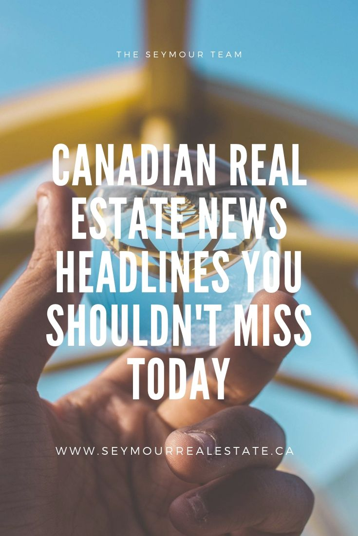 2 Canadian Real Estate News Headlines You Shouldn't Miss Today (August 13th 2019) | Jethro Seymour, Top Toronto Real Estate Broker