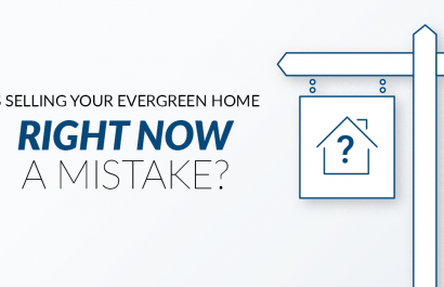 Is Selling Your Evergreen Home Right Now A Mistake?