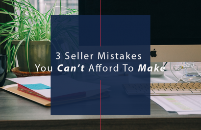 3 Seller Mistakes You Can't Afford To Make