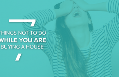 7 Things NOT To-Do While You Are Buying A House