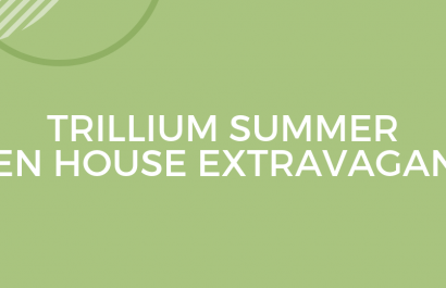 Trillium Summer Open House Extravaganza: July 20 & 21