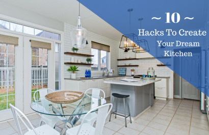 Ten Hacks to Transform your Kitchen into Your Dream Kitchen