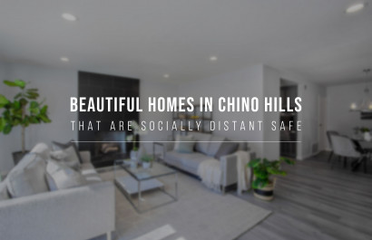 Beautiful Homes in Chino Hills That Are Socially Distant Safe